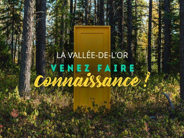 La Vallée-de-l'Or - Venez faire connaissance!